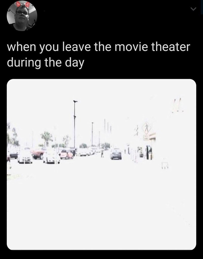 Text - when you leave the movie theater during the day