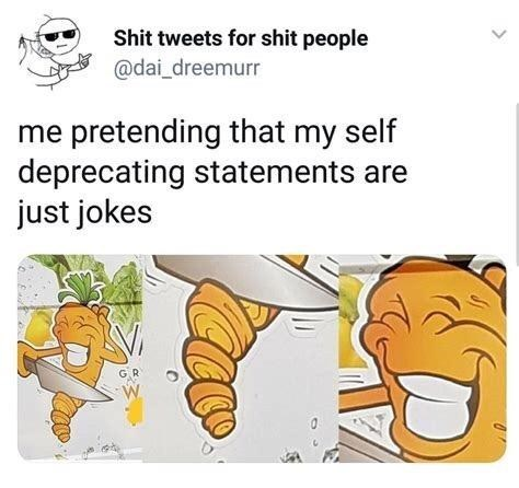 Text - Shit tweets for shit people @dai_dreemurr me pretending that my self deprecating statements are just jokes GR M.