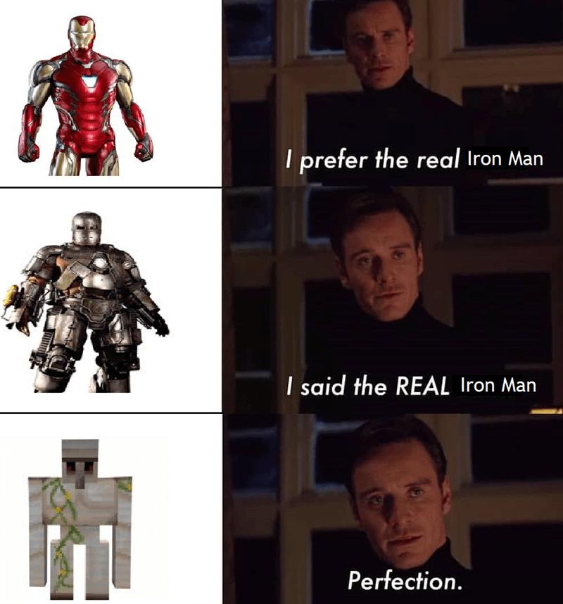 Iron man - I prefer the real Iron Man I said the REAL Iron Man 1 Perfection.