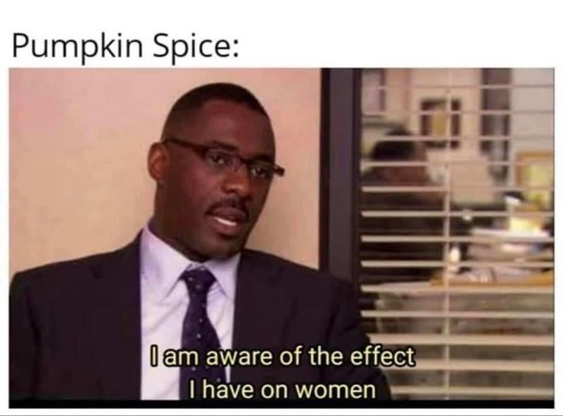 Text - Pumpkin Spice: Iam aware of the effect I have on women