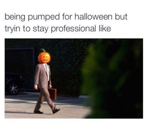 Text - being pumped for halloween but tryin to stay professional like