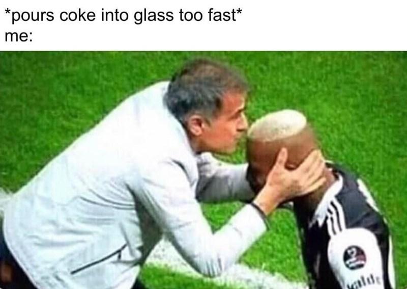 Grass - *pours coke into glass too fast* me: alde