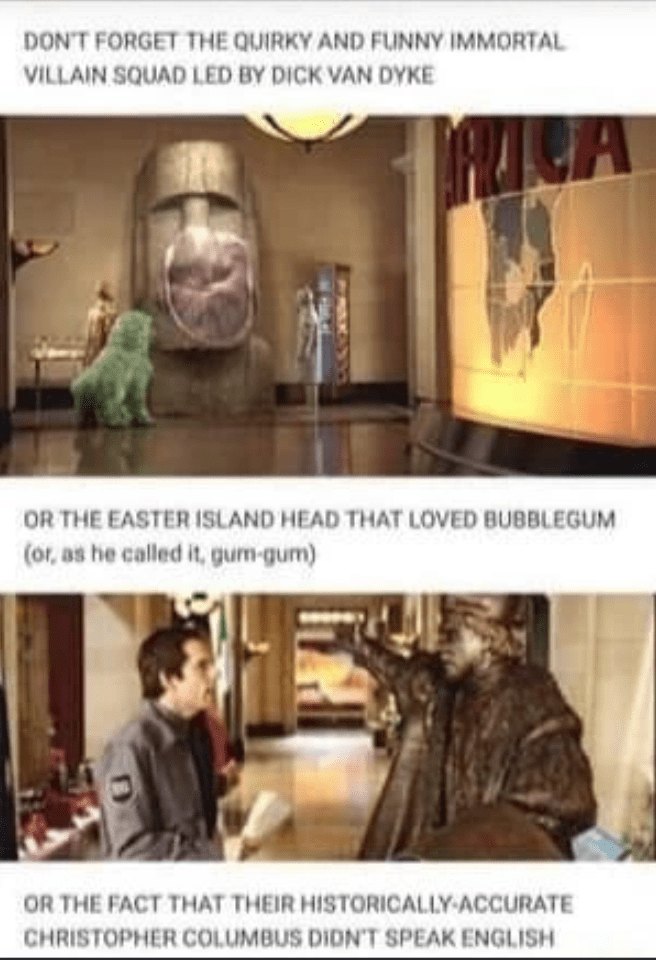 Text - DON'T FORGET THE QUIRKY AND FUNNY IMMORTAL VILLAIN SQUAD LED BY DICK VAN DYKE OR THE EASTER ISLAND HEAD THAT LOVED BUBBLEGUM (or, as he called it, gum-gum) OR THE FACT THAT THEIR HISTORICALLY-ACCURATE CHRISTOPHER COLUMBUS DIDN'T SPEAK ENGLISH