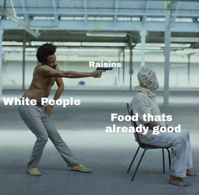 Furniture - Raisins White People Food thats already good