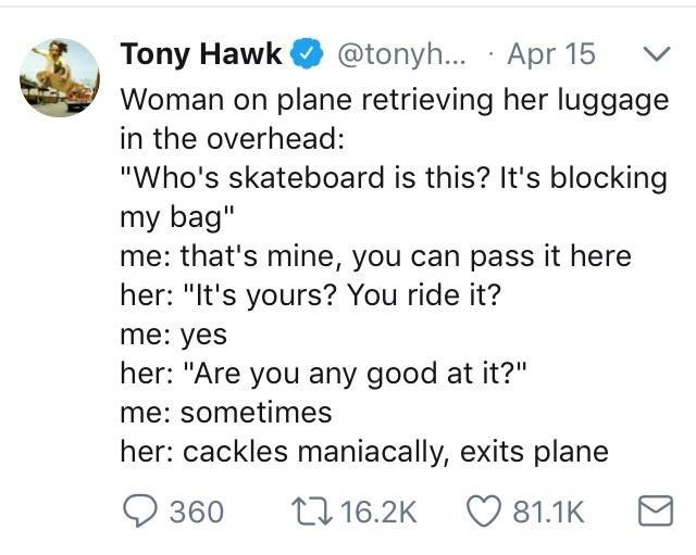 Text - Tony Hawk @tonyh.. · Apr 15 Woman on plane retrieving her luggage in the overhead: