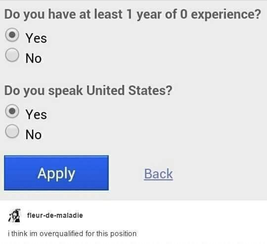 Text - Do you have at least 1 year of 0 experience? Yes No Do you speak United States? Yes No Apply Back fleur-de-maladie i think im overqualified for this position