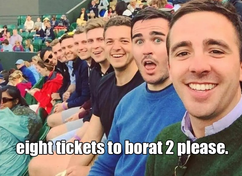 Funny Memes, Dank Memes | eight tickets to borat 2 please.