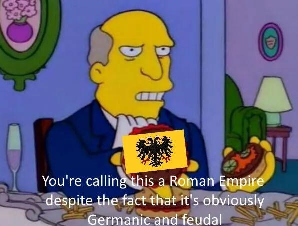 Cartoon - You're calling this a Roman Empire despite the fact that it's obviously Germanic and feudal