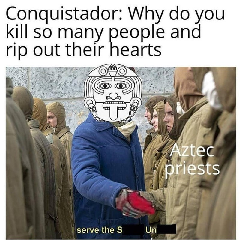Text - Conquistador: Why do you kill so many people and rip out their hearts LT Aztec priests I serve the S Un