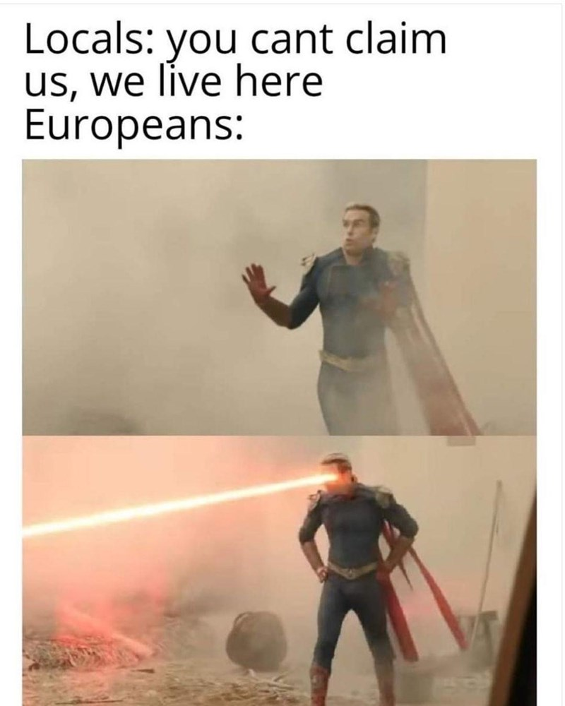 Fictional character - Locals: you cant claim us, we live here Europeans: