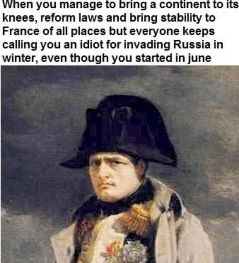 Headgear - When you manage to bring a continent to its knees, reform laws and bring stability to France of all places but everyone keeps calling you an idiot for invading Russia in winter, even though you started in june
