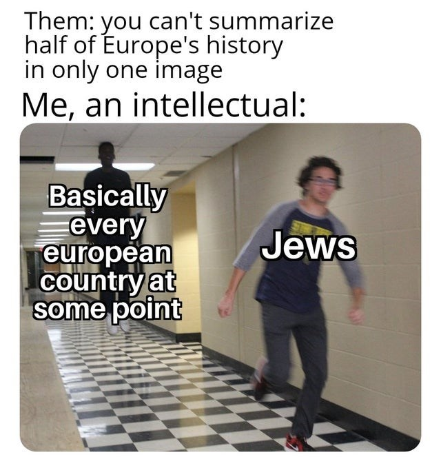 Text - Them: you can't summarize half of Europe's history in only one image Me, an intellectual: Basically every european country at some point Jews