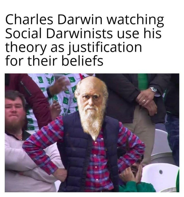 Text - Charles Darwin watching Social Darwinists use his theory as justification for their beliefs