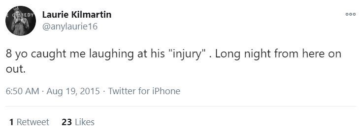 """Text - EDY Laurie Kilmartin @anylaurie16 000 8 yo caught me laughing at his """"injury"""". Long night from here on out. 6:50 AM · Aug 19, 2015 · Twitter for iPhone 1 Retweet 23 Likes"""