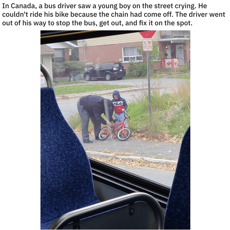 Transport - In Canada, a bus driver saw a young boy on the street crying. He couldn't ride his bike because the chain had come off. The driver went out of his way to stop the bus, get out, and fix it on the spot. ALL WAY FOUS SENS FILA