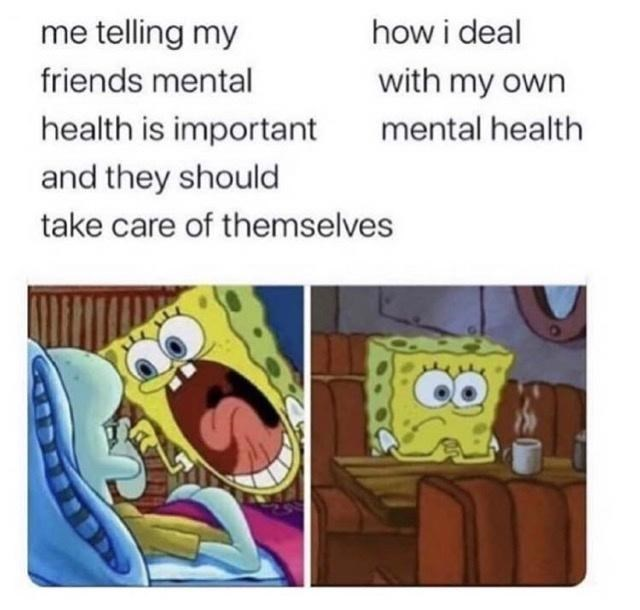 Cartoon - me telling my how i deal friends mental with my own health is important mental health and they should take care of themselves