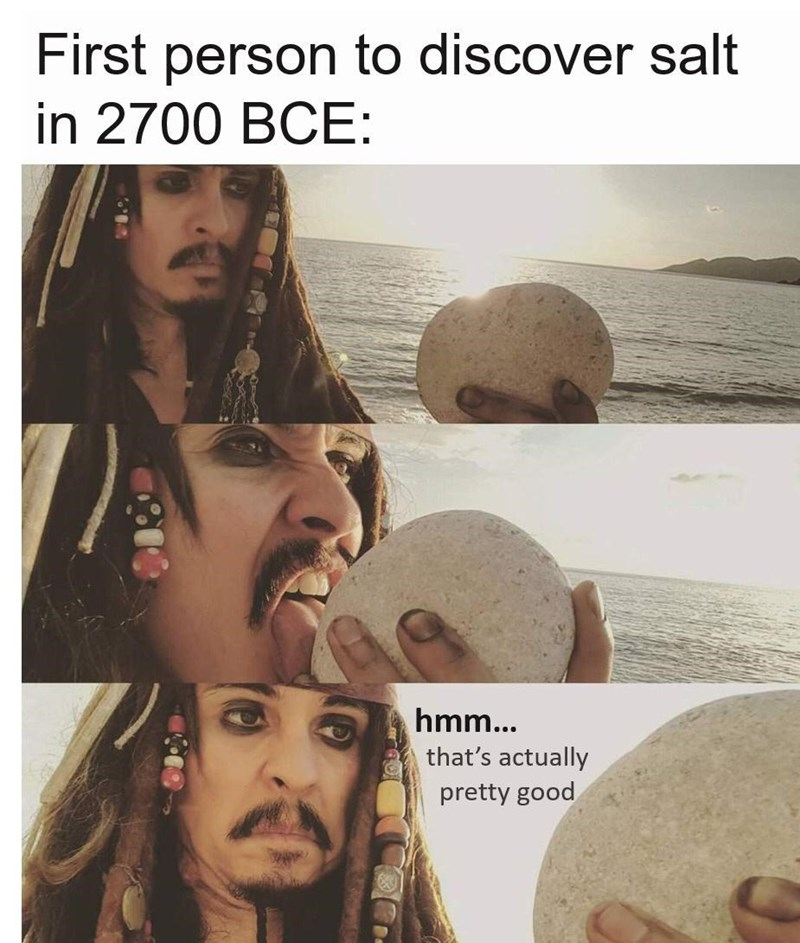 Face - First person to discover salt in 2700 BCE: hmm... that's actually pretty good