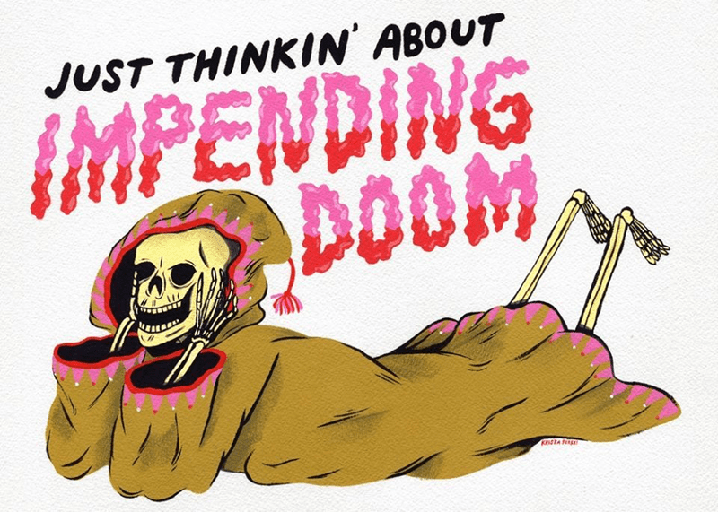 Cartoon - JUST THINKIN' ABOUT IMPENDING DOOM