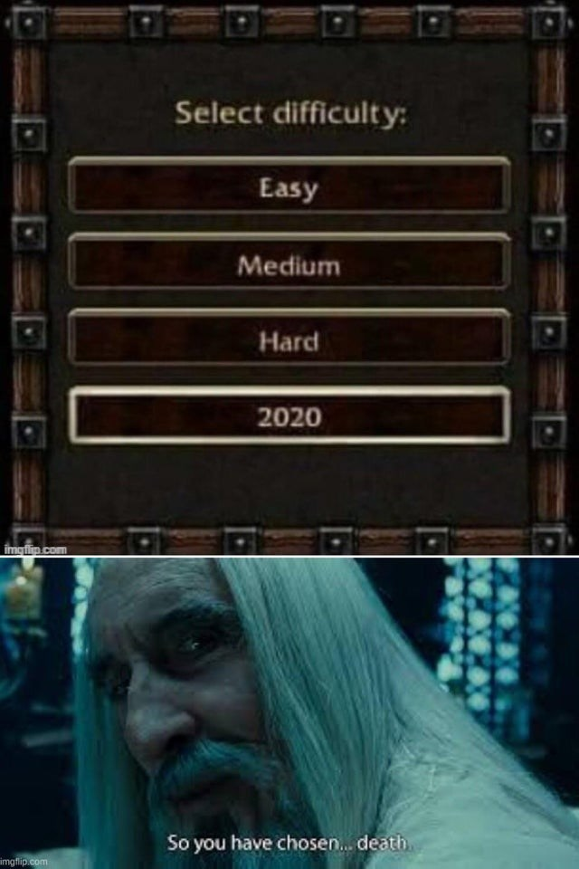 Text - Select difficulty: Easy Medium Hard 2020 imgflip com So you have chosen.. death imgflip.com