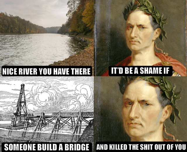 Head - NICE RIVER YOU HAVE THERE IT'D BE A SHAME IF SOMEONE BUILD A BRIDGE AND KILLED THE SHIT OUT OF YOU