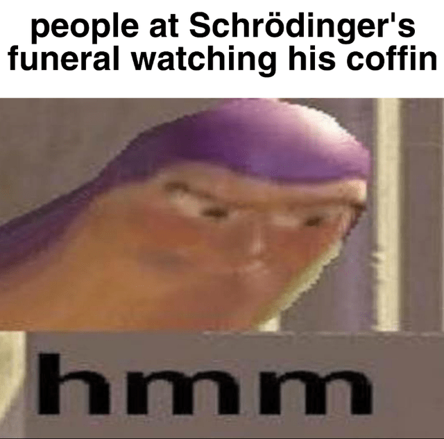 Nose - people at Schrödinger's funeral watching his coffin hmm