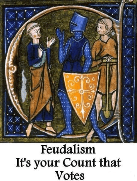 History - X,X XX Feudalism It's your Count that Votes
