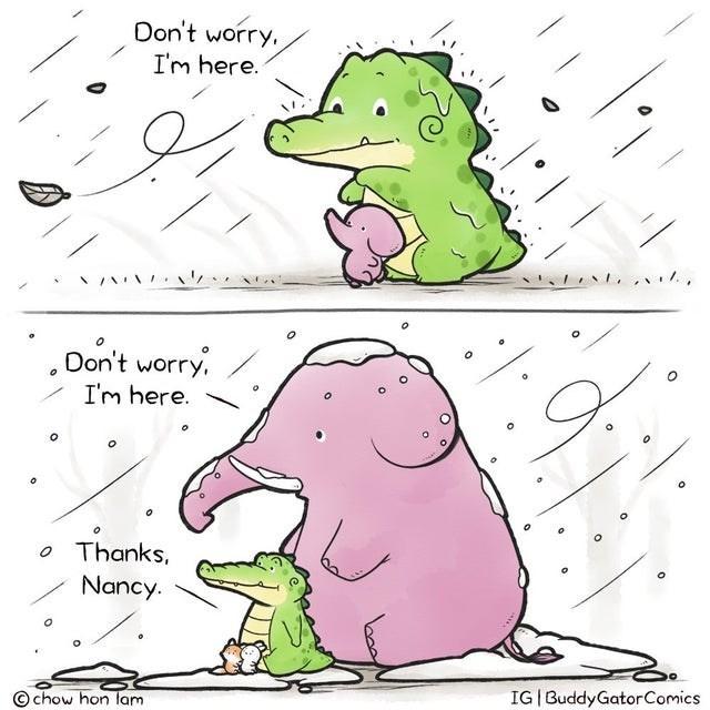 Text - Don't worry, I'm here. Don't worry. I'm here. o Thanks, Nancy. IG BuddyGatorComics © chow hon lam