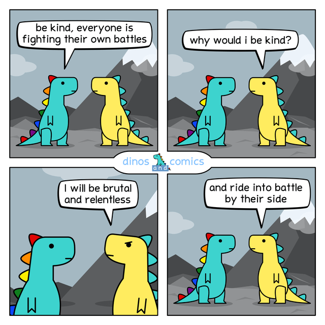 Cartoon - be kind, everyone is fighting their own battles why would i be kind? dinos comics and I will be brutal and relentless and ride into battle by their side