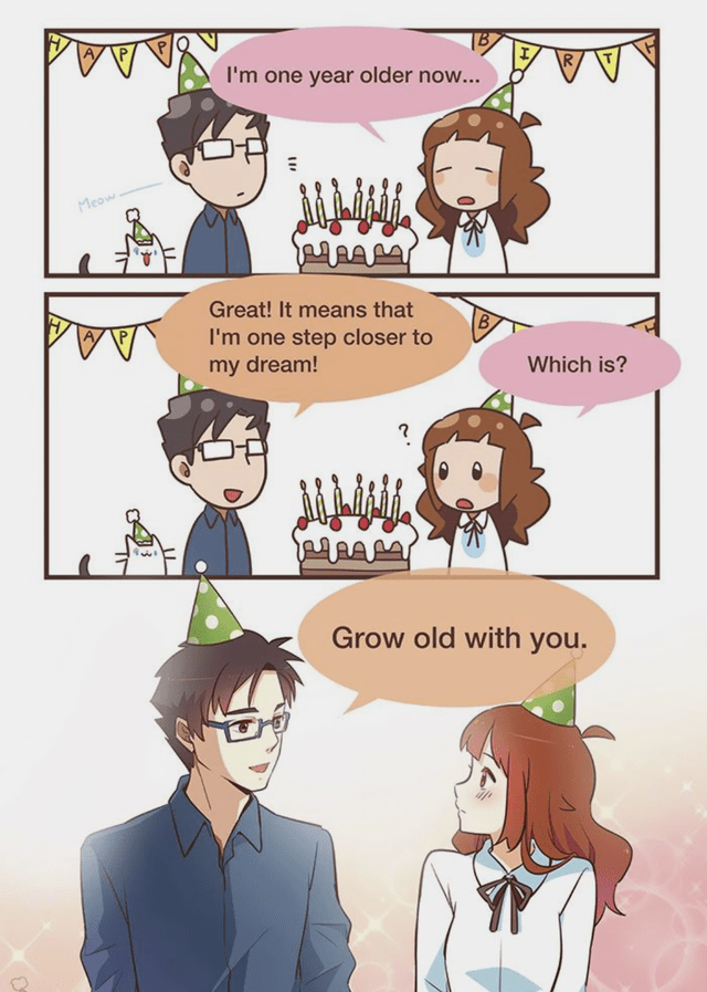 Cartoon - I'm one year older now... Meow Great! It means that B I'm one step closer to my dream! AAA Which is? Grow old with you.