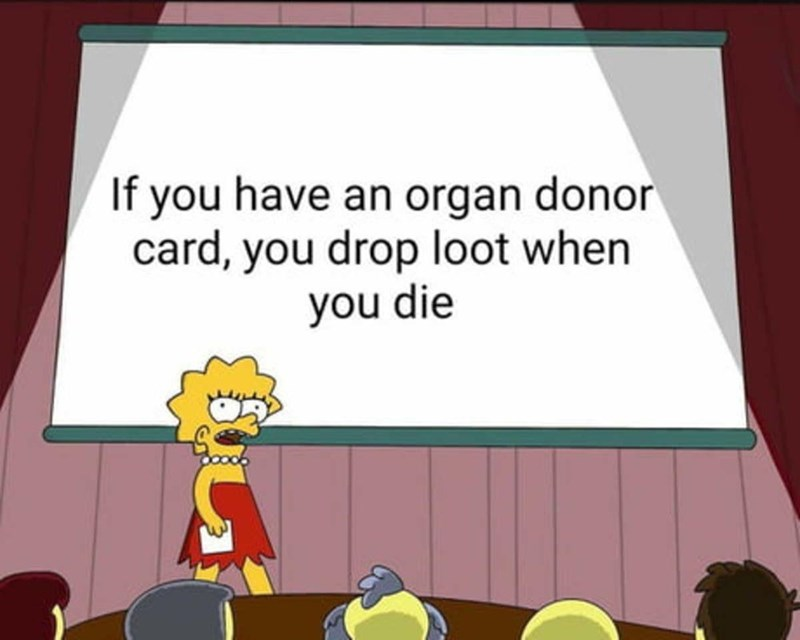 Cartoon - If you have an organ donor card, you drop loot when you die