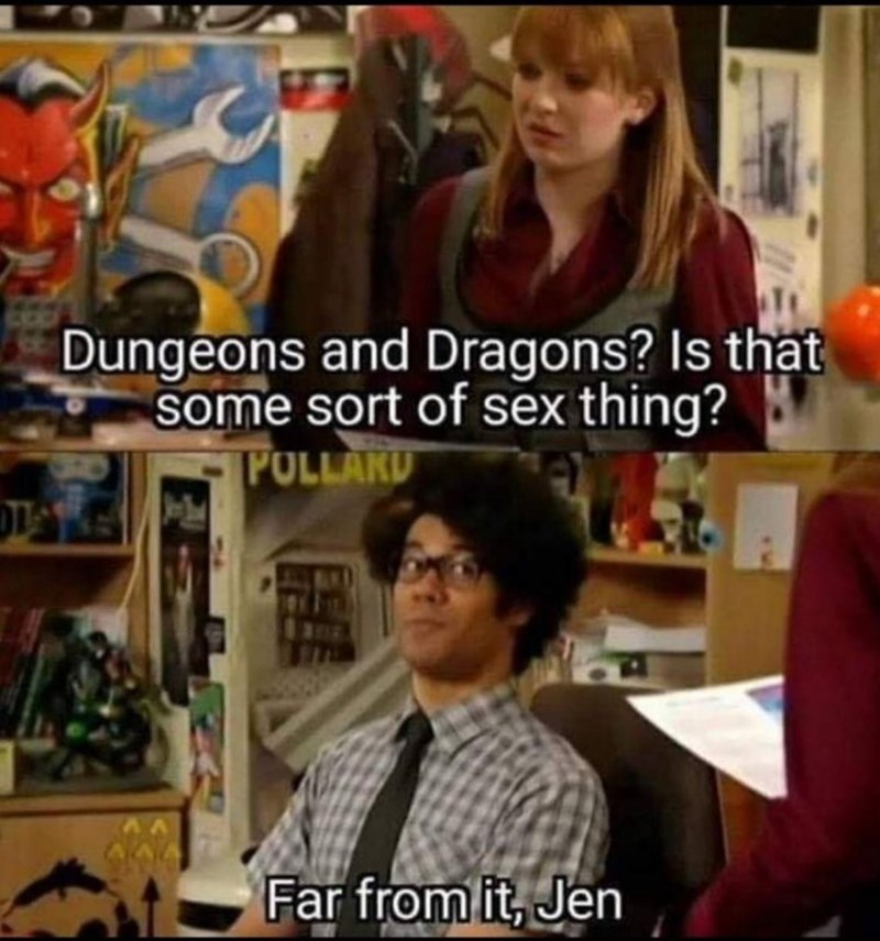 Facial expression - Dungeons and Dragons? Is that some sort of sex thing? POLLAKU Far from it, Jen
