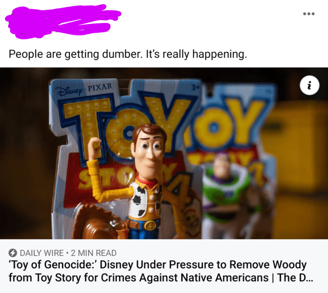 Cartoon - ... People are getting dumber. It's really happening. TOYOY DiSNey PIXAR i O DAILY WIRE •2 MIN READ 'Toy of Genocide:' Disney Under Pressure to Remove Woody from Toy Story for Crimes Against Native Americans   The D...