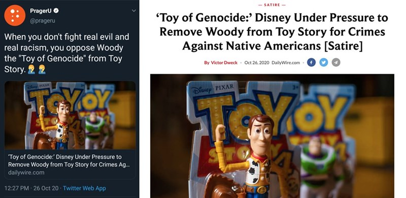 """Text - SATIRE - Prageru O """"Toy of Genocide:' Disney Under Pressure to Remove Woody from Toy Story for Crimes Against Native Americans [Satire] @prageru When you don't fight real evil and real racism, you oppose Woody the """"Toy of Genocide"""" from Toy Story. 2 2 By Victor Dweck Oct 26, 2020 DailyWire.com Diy PIXAR TOYOY TOYOY DISNEY PIXAR """"Toy of Genocide:' Disney Under Pressure to Remove Woody from Toy Story for Crimes Ag.. dailywire.com 12:27 PM 26 Oct 20 Twitter Web App"""