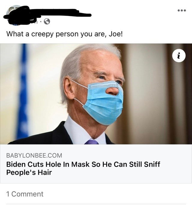 Nose - What a creepy person you are, Joe! i BABYLONBEE.COM Biden Cuts Hole In Mask So He Can Still Sniff People's Hair 1 Comment