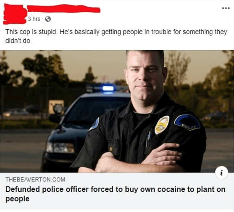 Text - Police officer - ... 3 hrs This cop is stupid. He's basically getting people in trouble for something they didn't do THEBEAVERTON.cOM Defunded police officer forced to buy own cocaine to plant on people