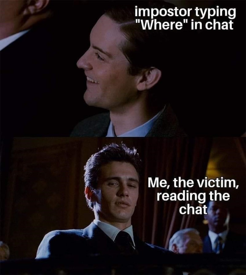 """Facial expression - impostor typing """"Where"""" in chat Me, the victim, reading the chat"""