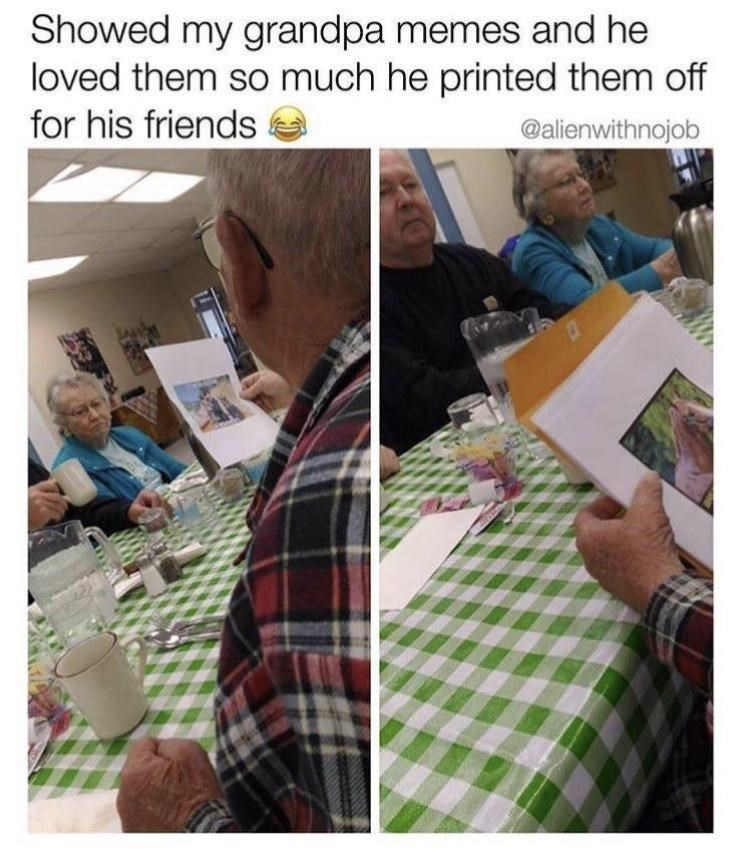 Adaptation - Showed my grandpa memes and he loved them so much he printed them off for his friends @alienwithnojob