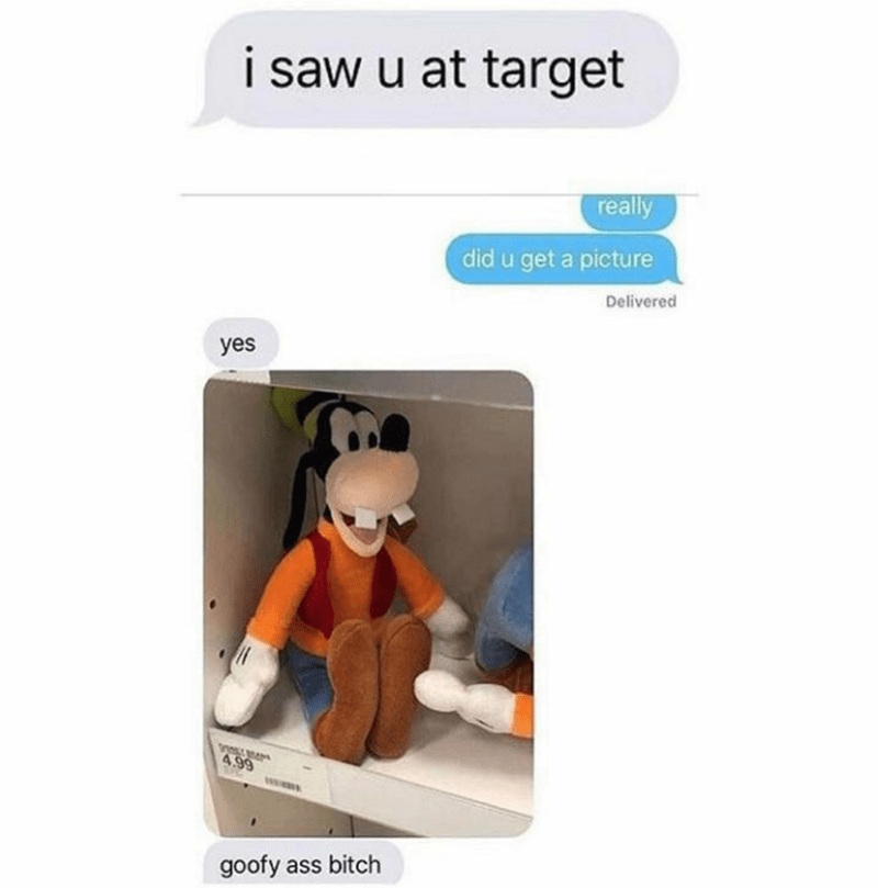 Product - i saw u at target really did u get a picture Delivered yes 4.99 goofy ass bitch