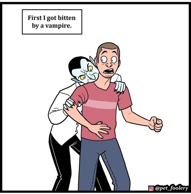 Cartoon - First I got bitten by a vampire. @pet_foolery