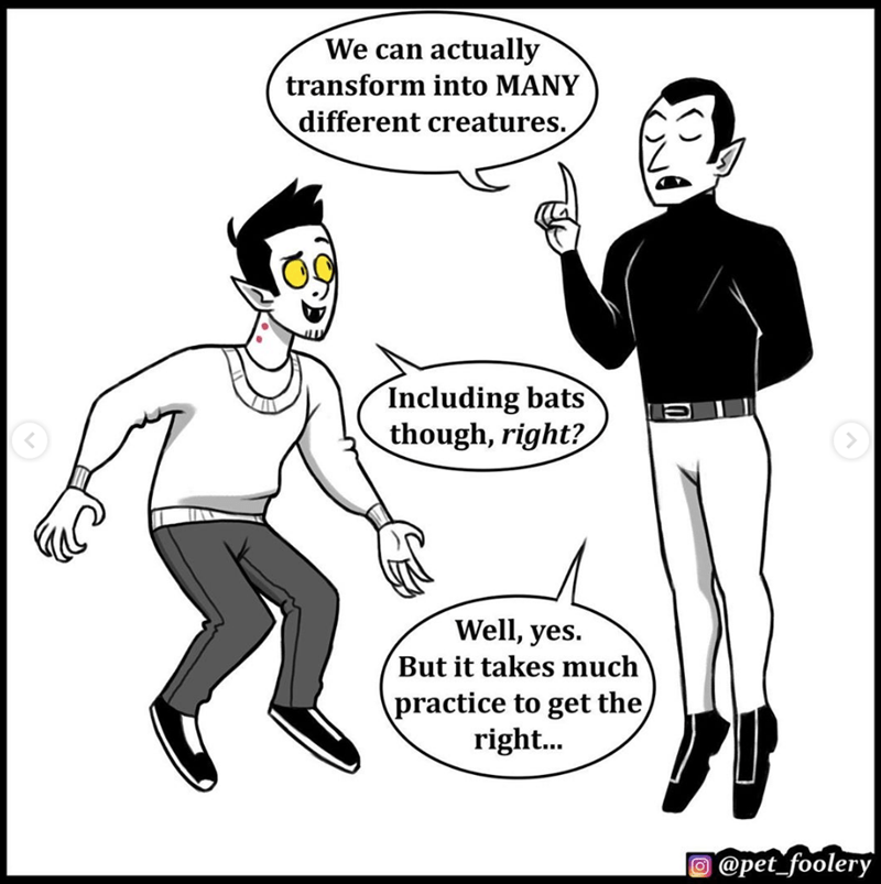 Cartoon - We can actually transform into MANY different creatures. Including bats though, right? Well, yes. But it takes much practice to get the right... O @pet_foolery