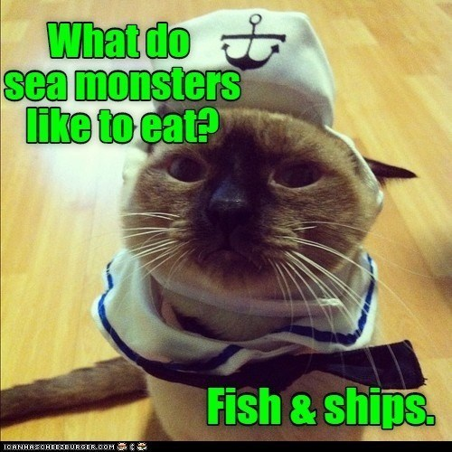 Cat - What do sea monsters like to eat? Fish & ships. ICANHASCHEEZBURGER.COM E