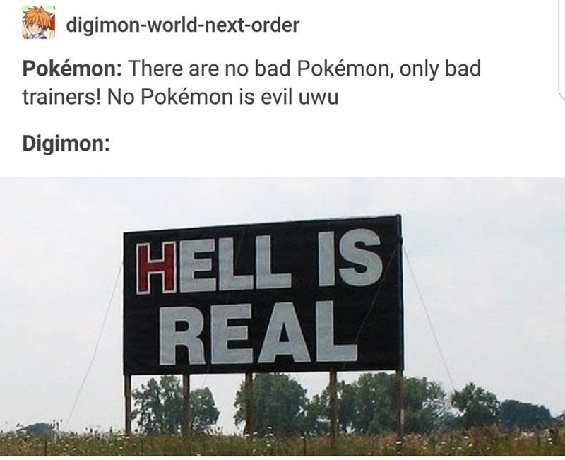 Text - digimon-world-next-order Pokémon: There are no bad Pokémon, only bad trainers! No Pokémon is evil uwu Digimon: HELL IS REAL