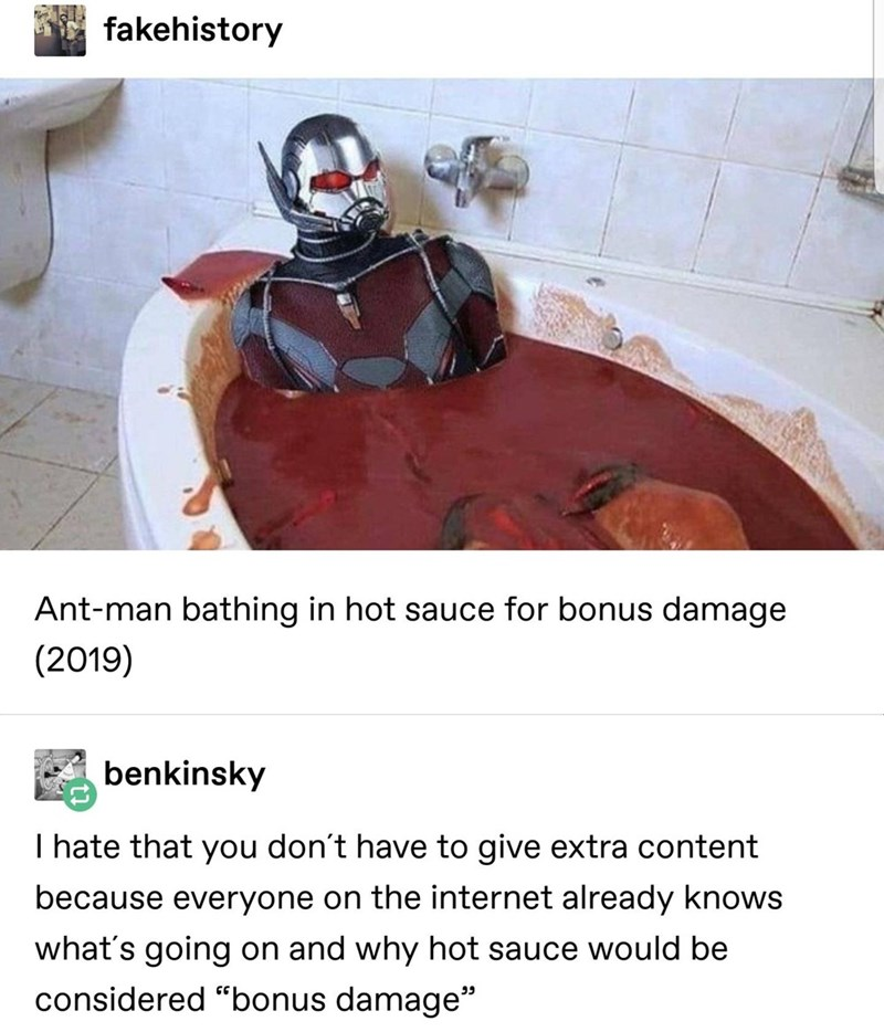 """Plumbing fixture - fakehistory Ant-man bathing in hot sauce for bonus damage (2019) benkinsky I hate that you don't have to give extra content because everyone on the internet already knows what's going on and why hot sauce would be considered """"bonus damage"""""""