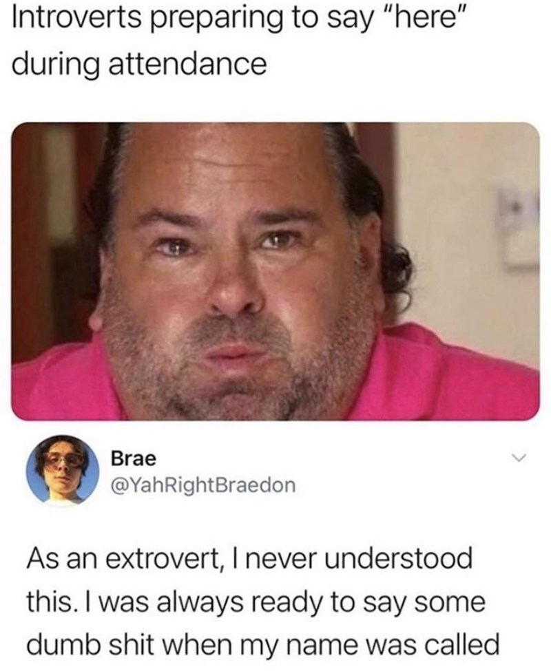 """Face - Introverts preparing to say """"here"""" during attendance Brae @YahRightBraedon As an extrovert, I never understood this. I was always ready to say some dumb shit when my name was called"""