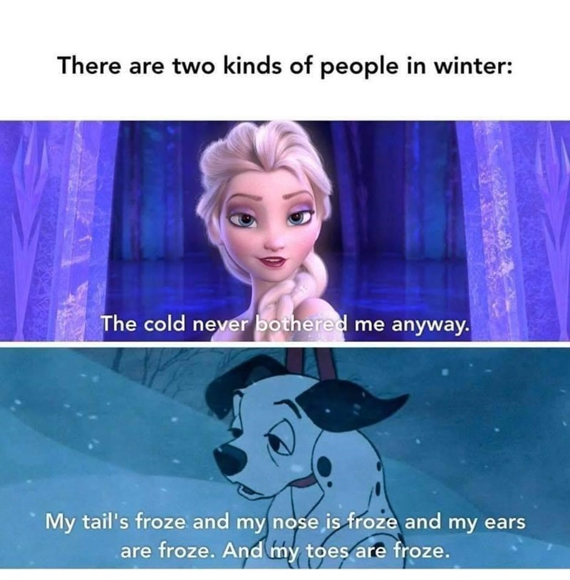 Text - There are two kinds of people in winter: The cold never bothered me anyway. My tail's froze and my nose is froze and my ears are froze. And my toes are froze.