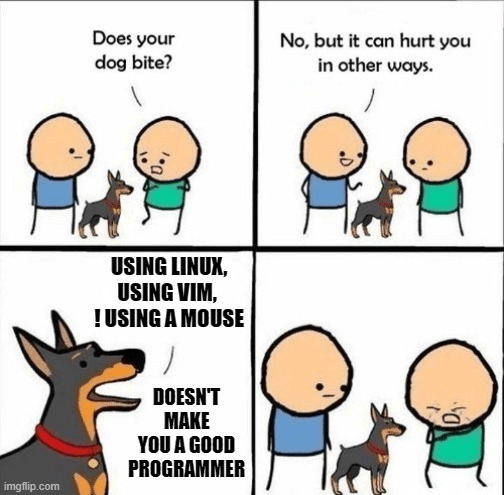 Cartoon - Does your dog bite? No, but it can hurt you in other ways. USING LINUX, USING VIM, !USING A MOUSE DOESN'T MAKE YOU A GOOD PROGRAMMER imgflip.com