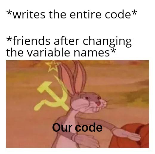Text - *writes the entire code* *friends after changing the variable names* Our code
