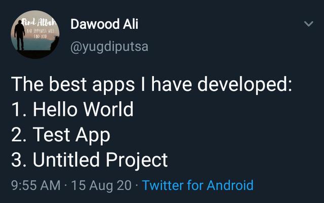 Text - Rrd Allah Dawood Ali AO IAPISESS VLI EN KU @yugdiputsa The best apps I have developed: 1. Hello World 2. Test App 3. Untitled Project 9:55 AM · 15 Aug 20 · Twitter for Android