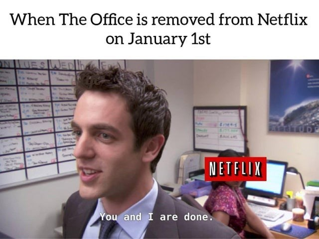 Forehead - When The Office is removed from Netflix on January 1st ONUESWED Ene s NETFLIX You and I are done.