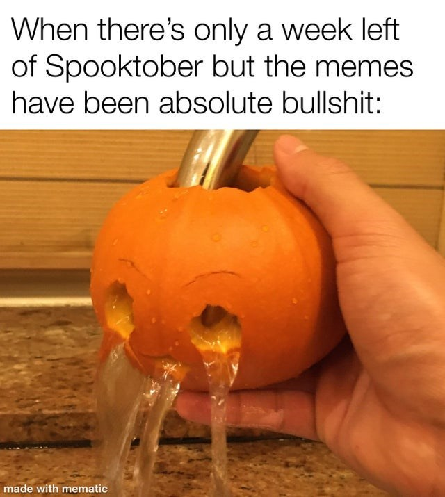 Pumpkin - When there's only a week left of Spooktober but the memes have been absolute bullshit: made with mematic